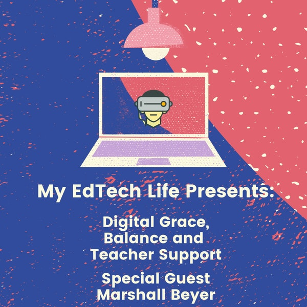 Episode 29: My EdTech Life Presents Digital Grace, Balance and Teacher Support with Marshall Beyer Image