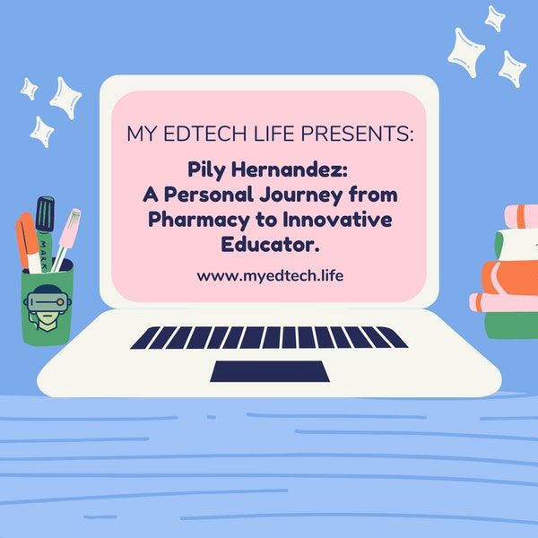 Episode 35: My EdTech Life Presents: A Personal Journey from Pharmacy to Innovative Educator with Pilar Hernandez Image