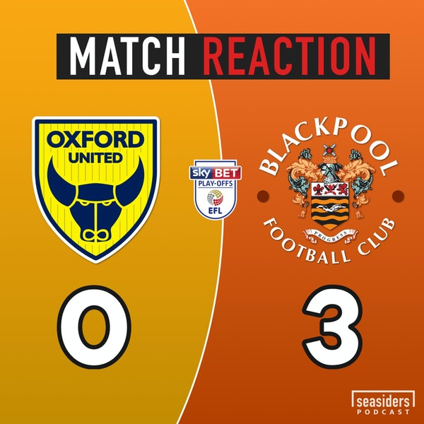 Oxford United 0 - Blackpool 3 : L1 Play-Off Semi (r1) :  Match Reaction Image
