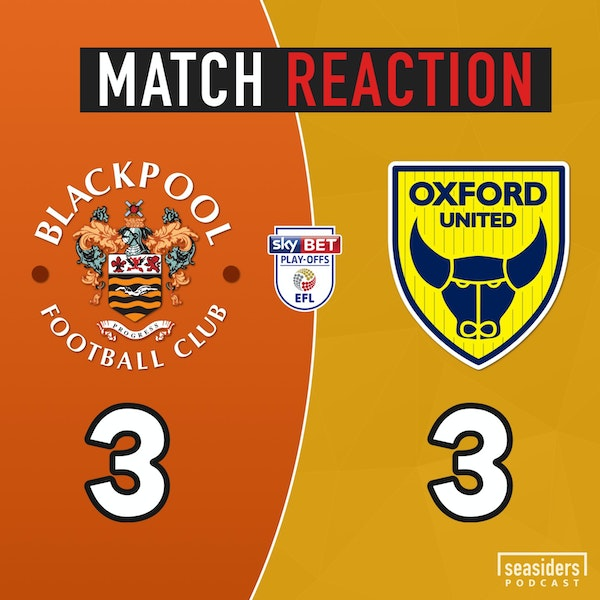 Blackpool 3 - Oxford United 3 : L1 Play-Off Semi (r2) : Match Reaction Image