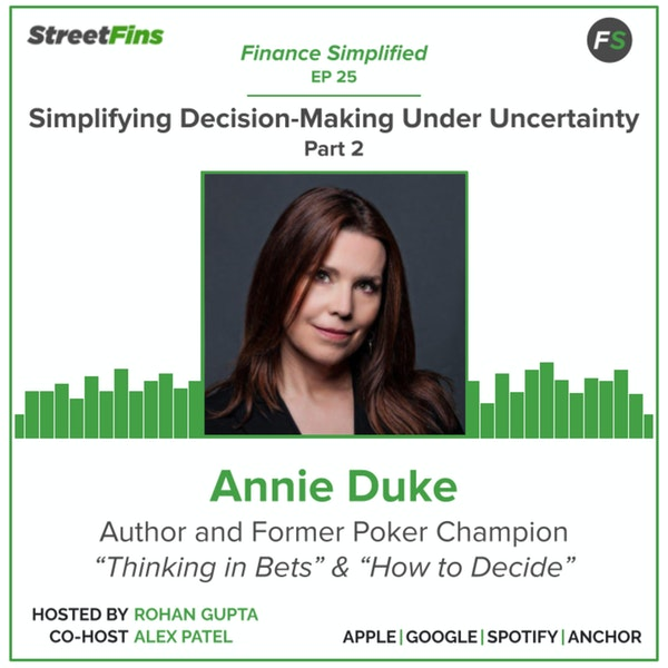 """EP 26 — Simplifying Decision-Making Under Uncertainty Part 2 with Annie Duke, author of """"Thinking in Bets"""" Image"""
