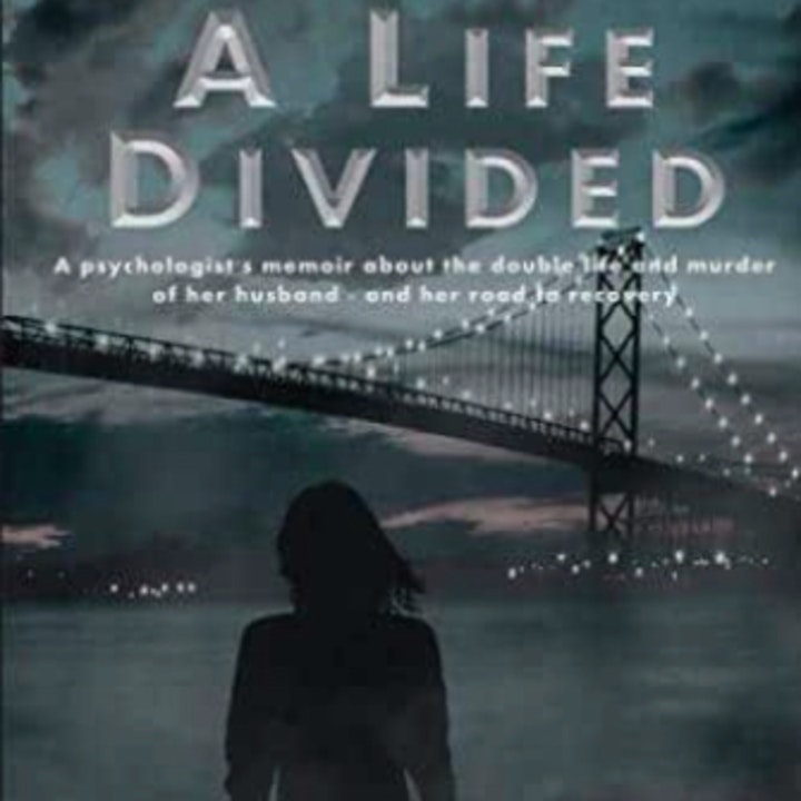Episode image for A Life Divided: A Psychologist's Memoir About the Double Life and Murder of Her Husband...and Her Road to Recovery~ Jan Canty Ph.D