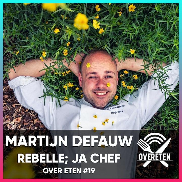 Ja Chef: Martijn Defauw, Rebelle - Over Eten #19