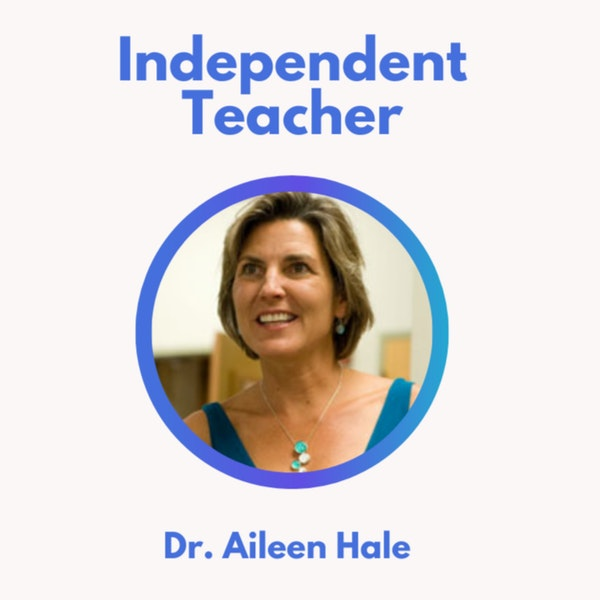 39.0 Independent Teacher with Dr. Aileen Hale