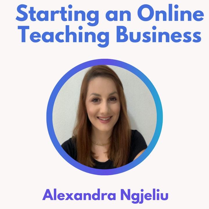 42.0 Starting an Online Teaching Business with Alexandra Ngjeliu