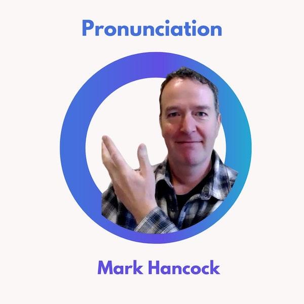 45.0 Pronunciation with Mark Hancock