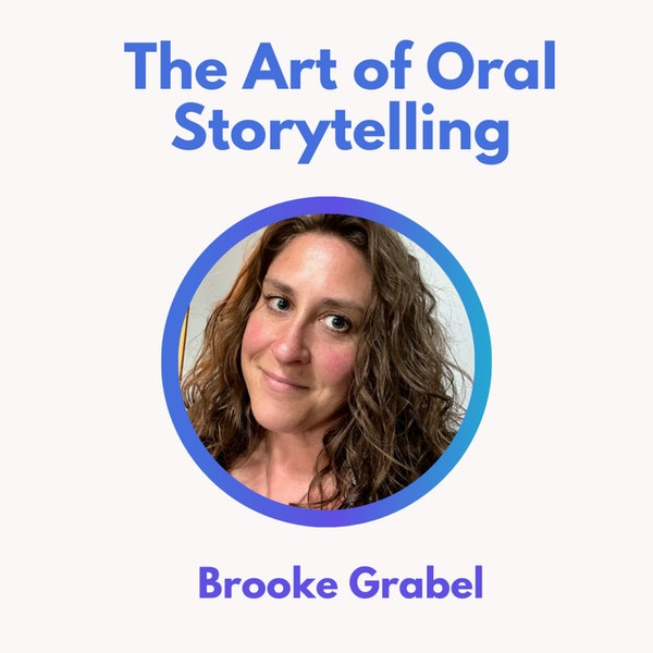 50.0 The Art of Oral Storytelling with Brooke Grable
