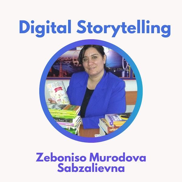 51.0 Digital Storytelling with Zeboniso Murodova Sabzalievna