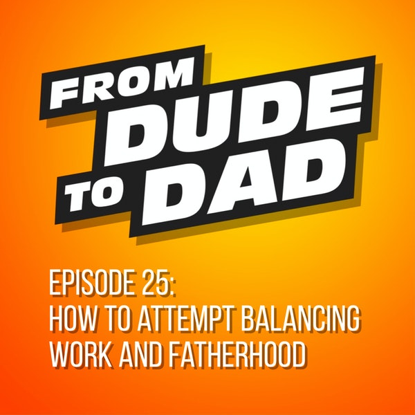 How To Attempt Balancing Work and Fatherhood Image
