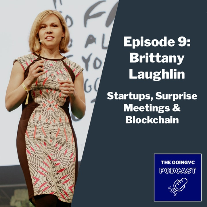 Episode 9 - Startups, Surprise Meetings & Blockchain with Brittany Laughlin