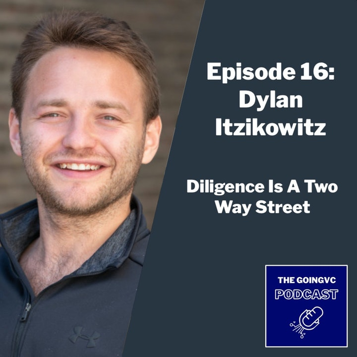 Episode image for Episode 16 - Diligence Is A Two Way Street with Dylan Itzikowitz