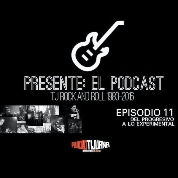 PRESENTE EL PODCAST - EPISODIO 11: DEL PROGRESIVO A LO EXPERIMENTAL
