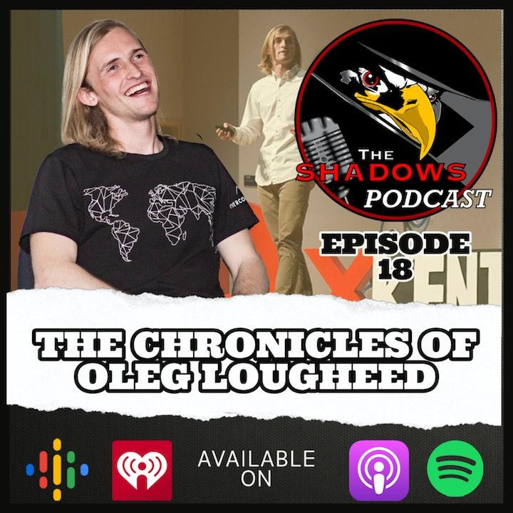 Episode 18: The Chronicles of Oleg Lougheed