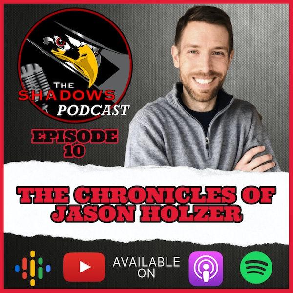 Episode 10: The Chronicles of Jason Holzer