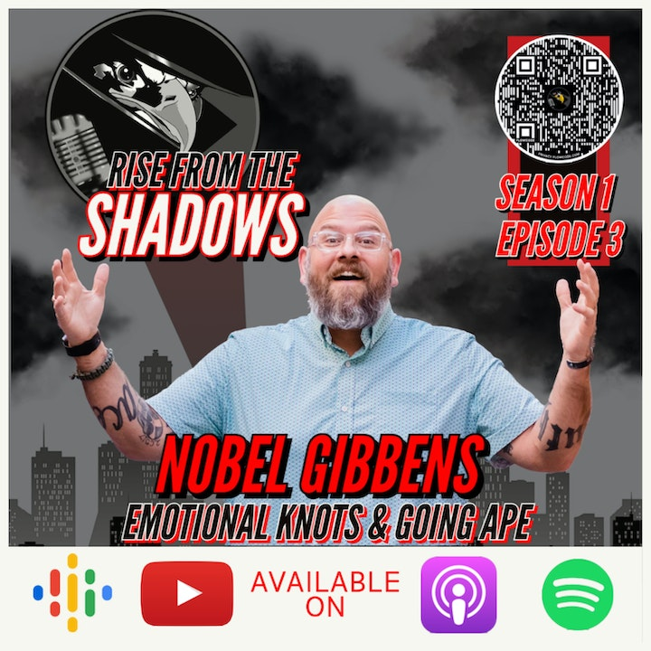 Rise From The Shadows | S1E3: Emotional Knots and Going APE with Nobel Gibbens