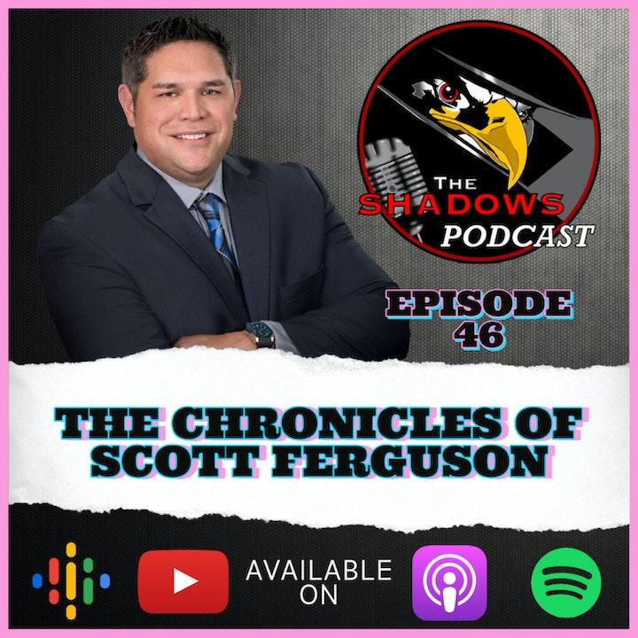 Episode 46: The Chronicles of Scott Ferguson