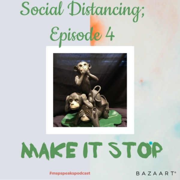 *Social Distancing - Episode 4; Make it Stop! Image