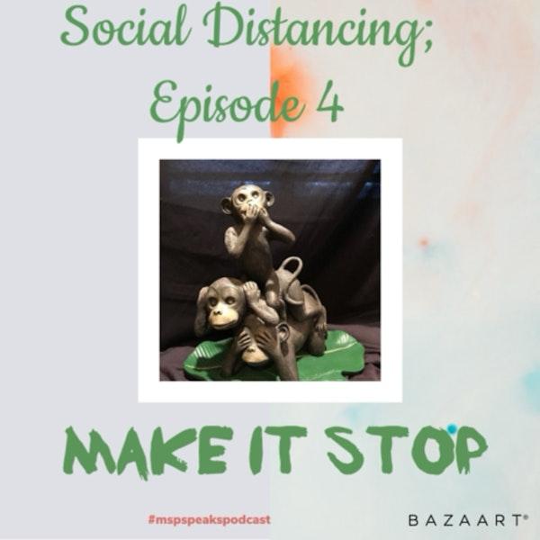 *Social Distancing - Episode 4; Make it Stop! Image