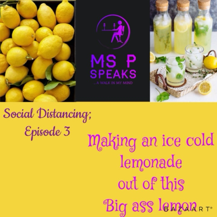 *Social Distancing - Episode 3; Making an Ice Cold Lemonade from this Big Ass Lemon