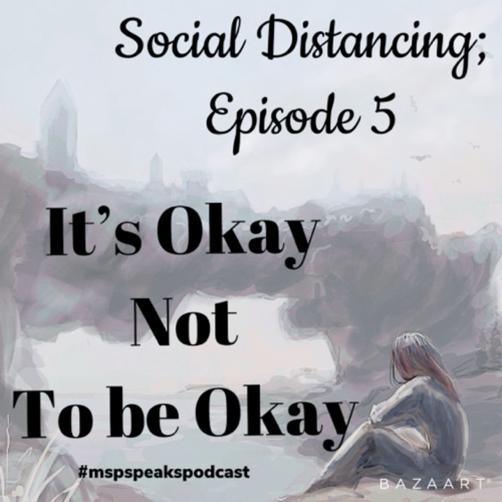 *Social Distancing – Episode 5; Its Okay Not to be Okay