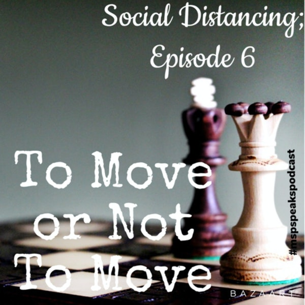 *Social Distancing - Episode 6; To Move or Not To Move Image
