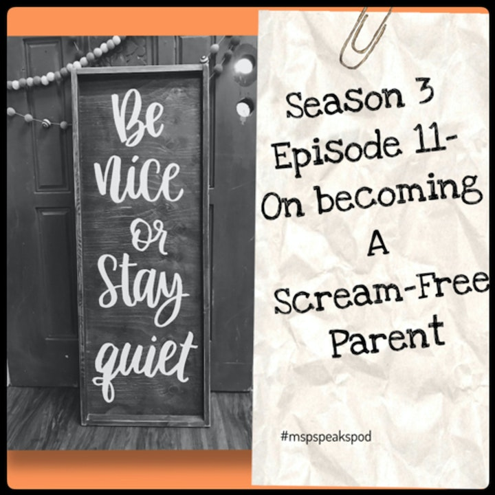 Season 3; Episode 11 - On Becoming a Scream-Free Parent.