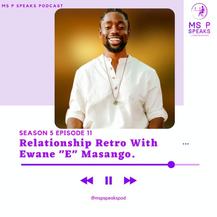 "Season 5; Episode 11 - Relationship Retro With Ewane ""E"" Masango."