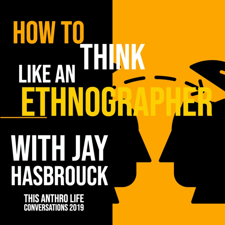How to Think like an Ethnographer with Jay Hasbrouck