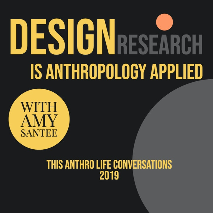 Design Research is Anthropology Applied with Amy Santee