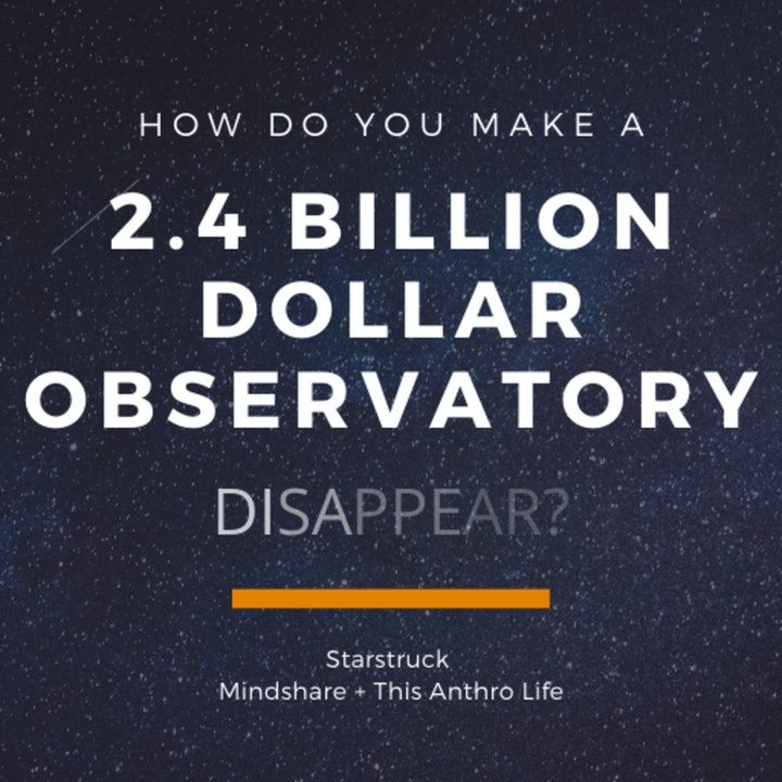 How Do You Make a 2.4 Billion Dollar Observatory Disappear?