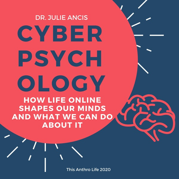 Cyberpsychology: How Life Online Shapes our Minds and What We Can Do About It w Julie Ancis Image