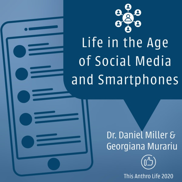 Life in the Age of Social Media and Smartphones with Daniel Miller and Georgiana Murariu