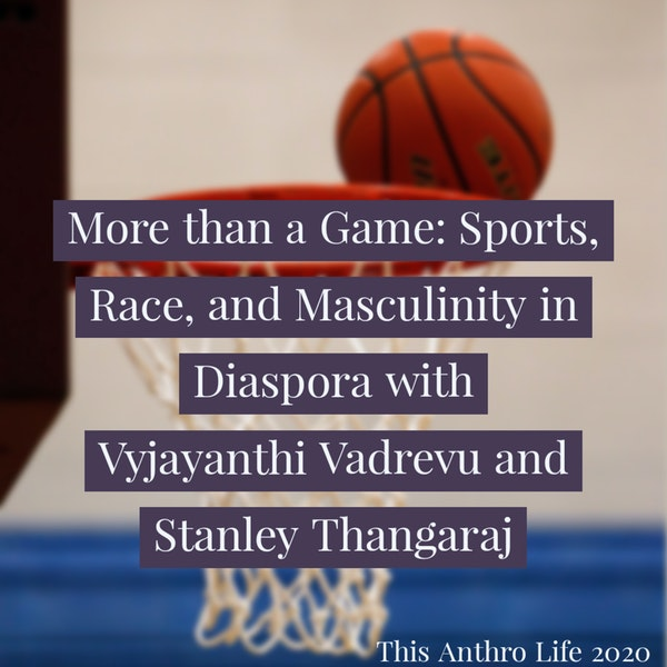 More than a Game: Sports, Race, and Masculinity in Diaspora w/ Vyjayanthi Vadrevu and Stanley Thangaraj