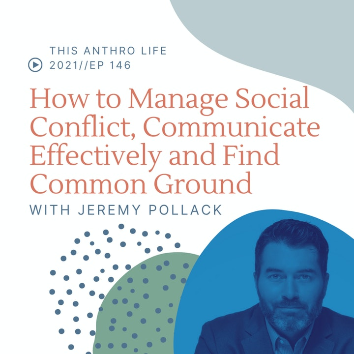 Episode image for How to Manage Social Conflict, Communicate Effectively and Find Common Ground with Jeremy Pollack