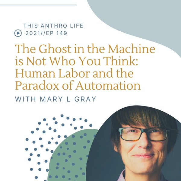 The Ghost in the Machine is Not Who You Think: Human Labor and the Paradox of Automation with Mary L Gray Image
