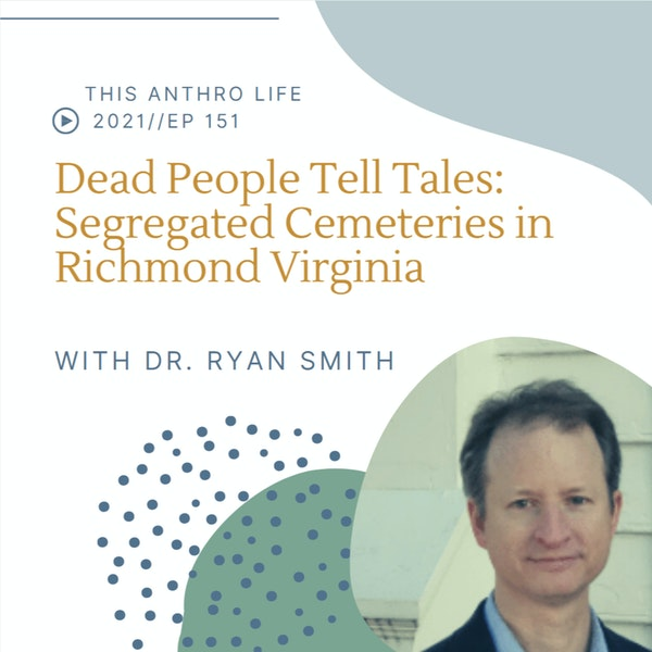 Dead People Tell Tales: Segregated Cemeteries in Richmond Virginia w Dr. Ryan Smith