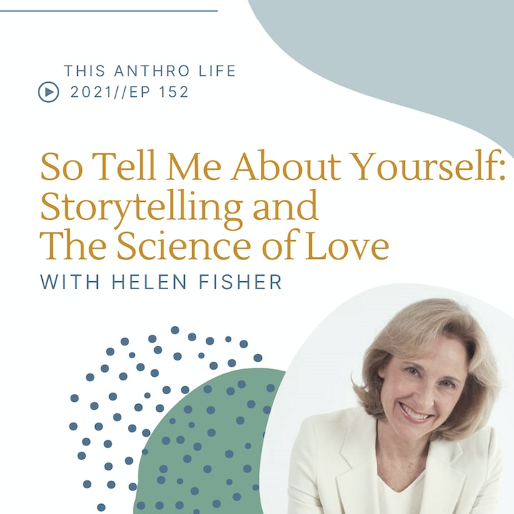 So tell me about yourself: Storytelling and the Science of Love with Helen Fisher