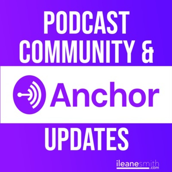 The Anchor Podcasting Community and Updates for August 2018 Image