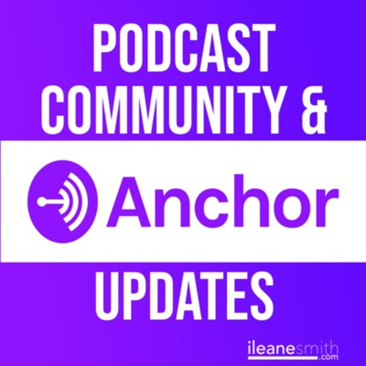 The Anchor Podcasting Community and Updates for August 2018