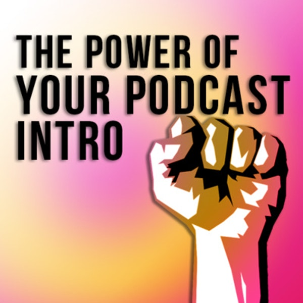 The Power of a Great Podcast Intro Image
