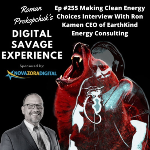 Ep #255 Making Clean Energy Choices Interview With Ron Kamen CEO of EarthKind Energy Consulting