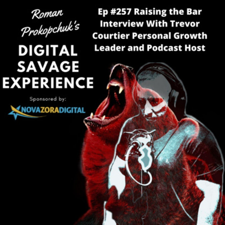 Ep #257 Raising the Bar Interview With Trevor Courtier Personal Growth Leader and Podcast Host