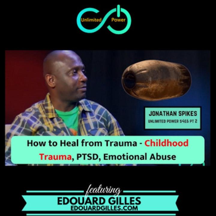 UP #46 How to Heal from Trauma - Childhood Trauma, PTSD, Emotional Abuse | Jonathan Spikes UPS4E6 PT 2