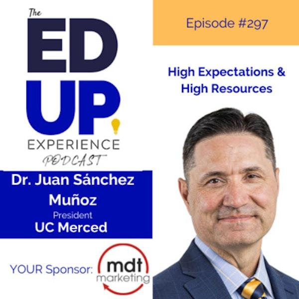 297: High Expectations & High Resources - Dr. Juan Sánchez Muñoz, President, UC Merced Image