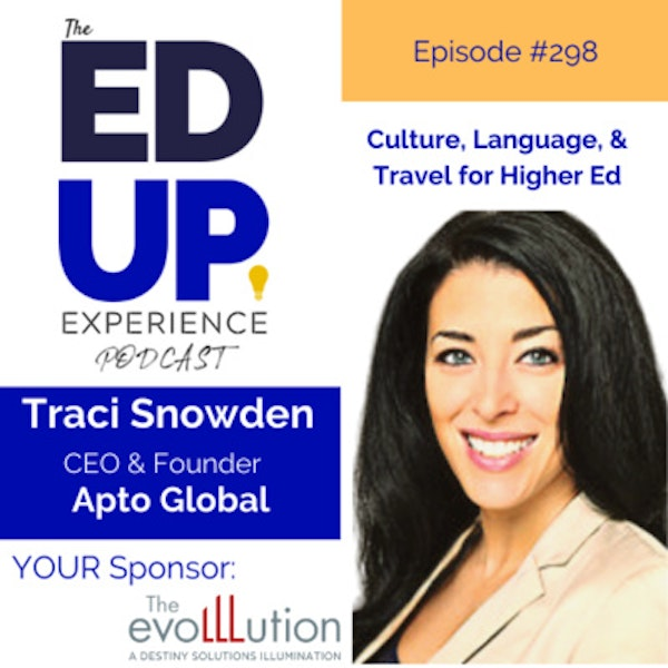 298: Culture, Language, & Travel for Higher Ed - with Traci Snowden, CEO & Founder, Apto Global Image