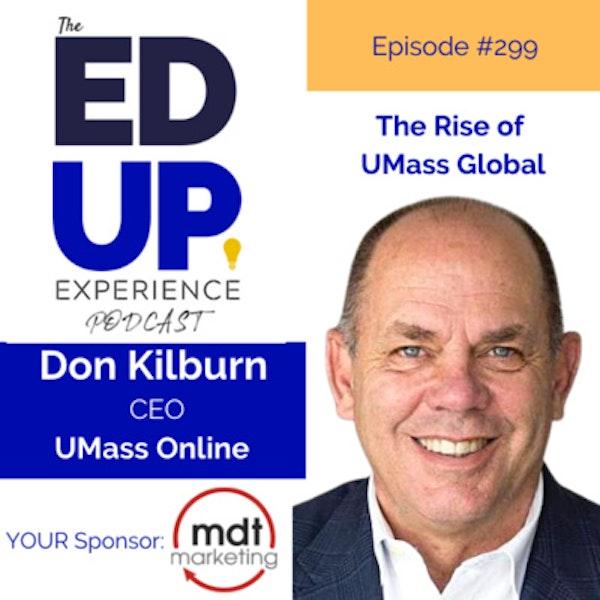 299: The Rise of UMass Global - with Don Kilburn, CEO, University of Massachusetts Online Image