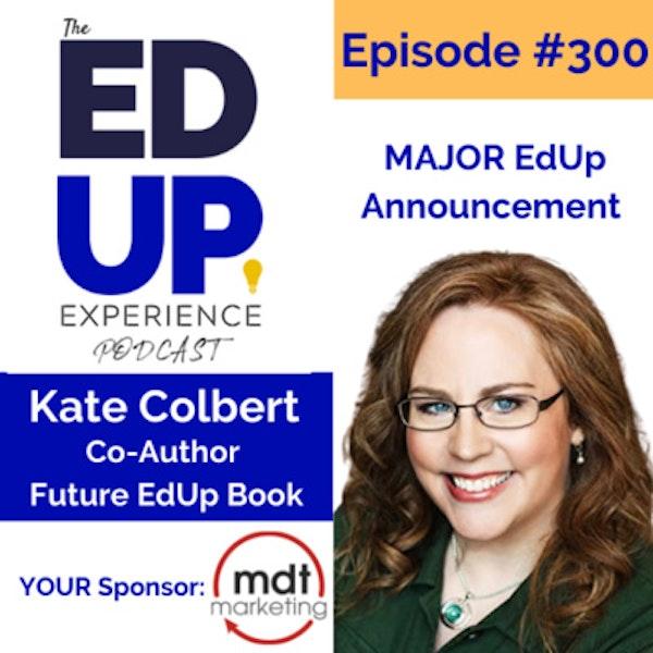 300: MAJOR EdUp Announcement - with Kate Colbert, Co-Author, Future EdUp Book Image