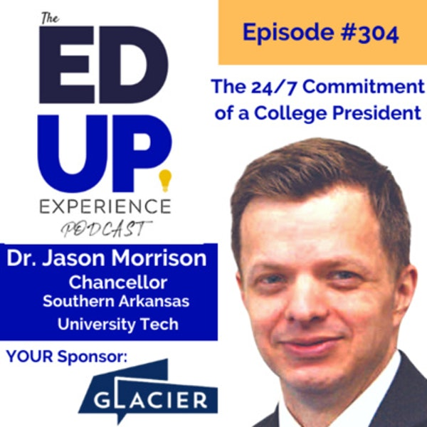 304: The 24/7 Commitment of a College President - with Dr. Jason Morrison, Chancellor, Southern Arkansas University Tech Image