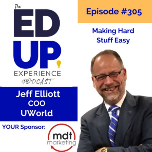 305: Making Hard Stuff Easy - with Jeff Elliott, COO, UWorld Image
