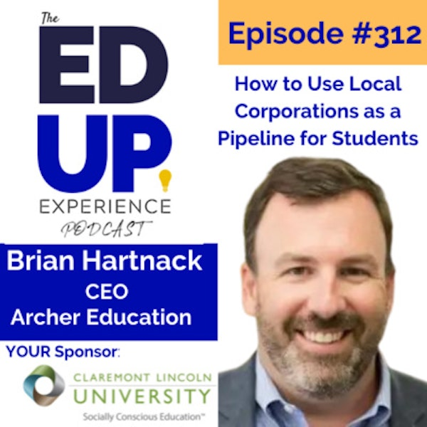 312: How to Use Local Corporations as a Pipeline for Students - with Brian Hartnack, CEO, Archer Education Image